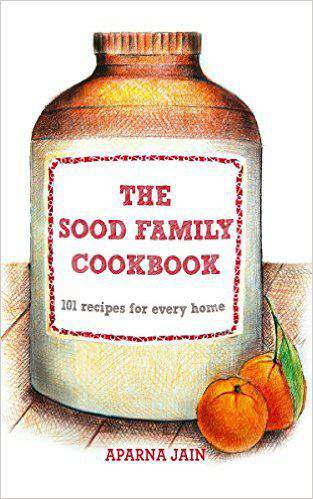 The Sood Family Cookbook 101 Recipes for Every Home