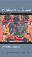 """""""The Tibetan Book of the Dead"""": A Biography (Lives of Great Religious Books)"""