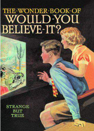 The Wonder Book of Would You Believe It Strange But True