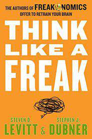 Think Like a Freak Intl The Authors of Freakonomics Offer to Retrain Your Brain Mass Market Paperback