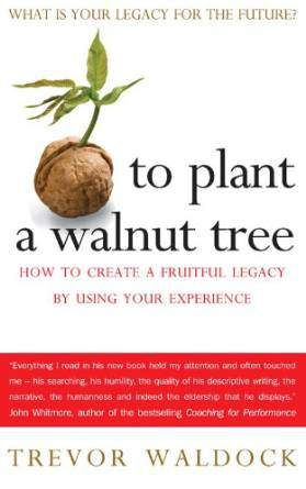 To Plant A Walnut Tree How To Create A Fruitful Legacy By Using Your Experience