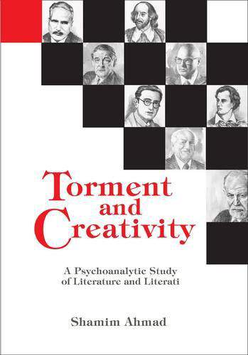 Torment and Creativity A Psychoanalytic Study of Literature and Literati