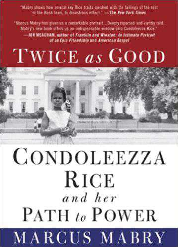 Twice As Good Condoleezza Rice And Her Path To Power