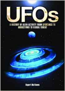 Ufos Ahistory Of Alien Activity From Sightings To Abductions To Global Threat