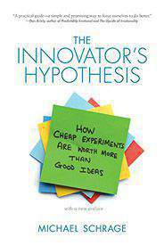 UP The Innovators Hypothesis How Cheap Experiments Are Worth More than Good Ideas