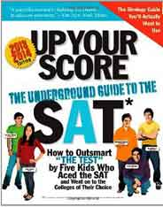 Up Your Score 20132014 edition: The Underground Guide to the SAT