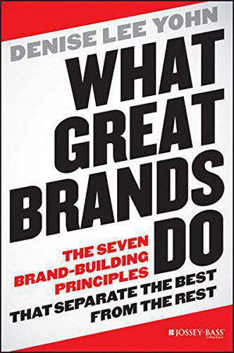 What Great Brands Do: The Seven BrandBuilding Principles That Separate the Best from the Rest