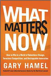 What Matters Now How to Future Proof Your Company and Other Essential Advice From The Worlds Leading Authority On Management