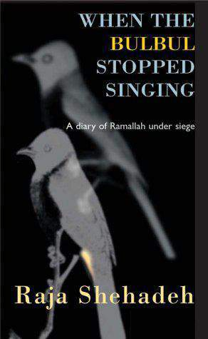 When The Bulbul Stopped Singing: A Diary of Ramallah under Siege
