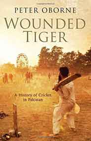 Wounded Tiger  A History of Cricket in Pakistan