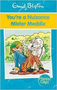You are a Nuisance Mister Meddle Enid Blyton Happy Days