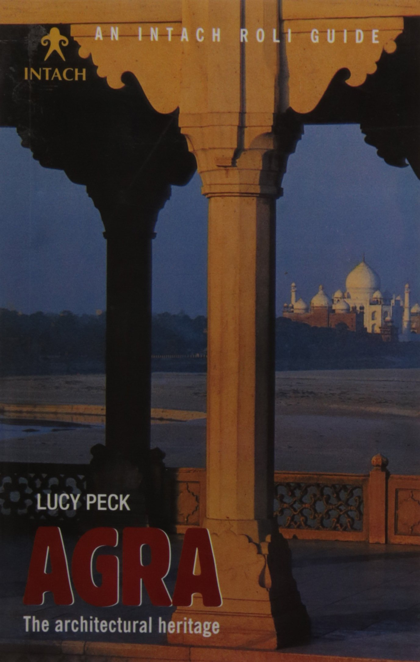 Agra: The Architectural Heritage (Intach Guides) (Intach Roli Guides) Paperback