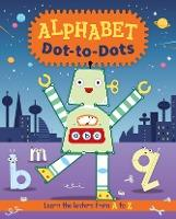 Alphabet Dot-to-Dots: Learn the Letters A to Z Paperback