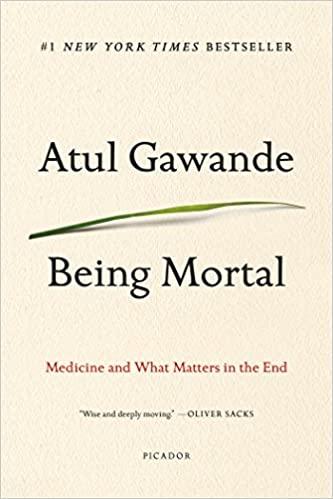 Being Mortal: Medicine and What Matters in the End  - Paperback