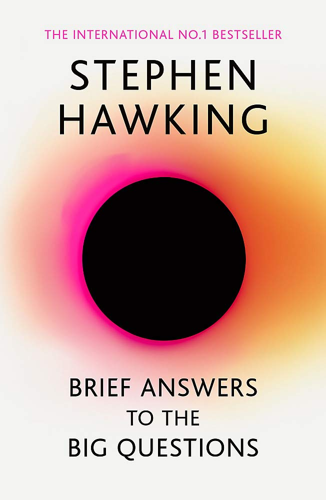 Brief Answers to the Big Questions: the final book from Stephen Hawking (PB)