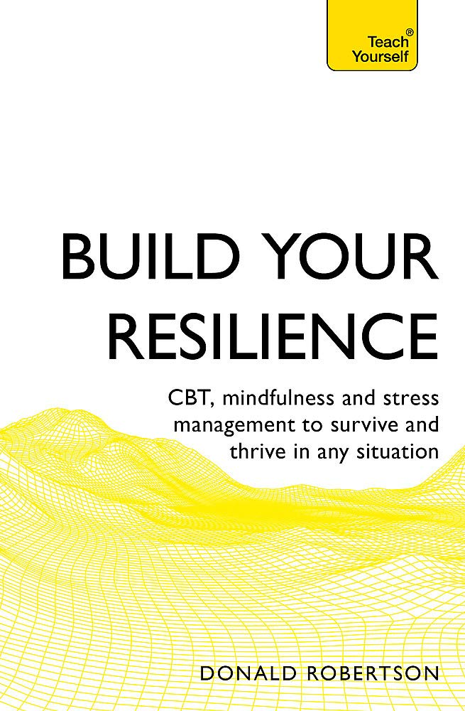 Build Your Resilience: CBT, mindfulness and stress management to survive and thrive in any situation