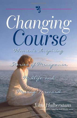 Changing Course: Women's Inspiring Stories of Menopause, Midlife, and Moving Forward  - Paperback