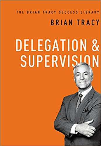 Delegation & Supervision (The Brian Tracy Success Library)  - Hardcover