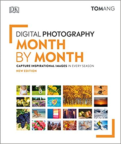 Digital Photography Month by Month: Capture Inspirational Images in Every Season - Hardcover