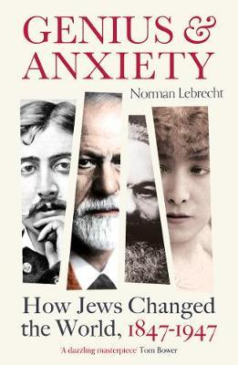 Genius and Anxiety: How Jews Changed the World, 1847–1947  - Paperback