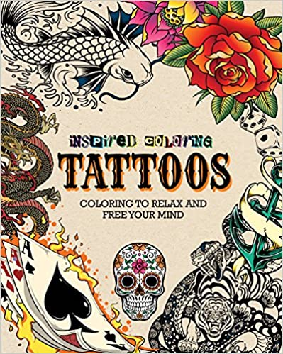 Inspired Coloring Tattoos: Coloring to Relax and Free Your Mind Paperback