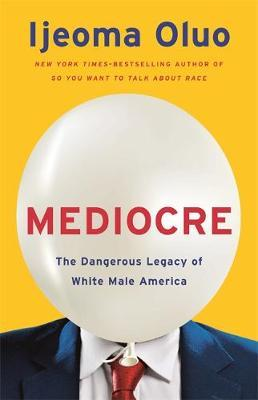 Mediocre : The Dangerous Legacy of White Male Power