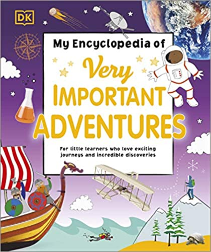 My Encyclopedia of Very Important Adventures: For little learners who love exciting journeys and incredible discoveries Hardcover