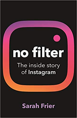 No Filter: The inside story of how Instagram transformed business, celebrity and our culture  - Paperback