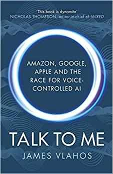 Talk to Me: Amazon, Google, Apple and the Race for Voice-Controlled AI - Paperback