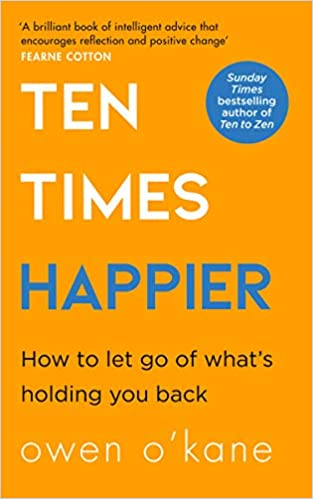 Ten Times Happier: A guide on how to let go of what's holding you back from the bestselling author of TEN TO ZEN  - Paperback