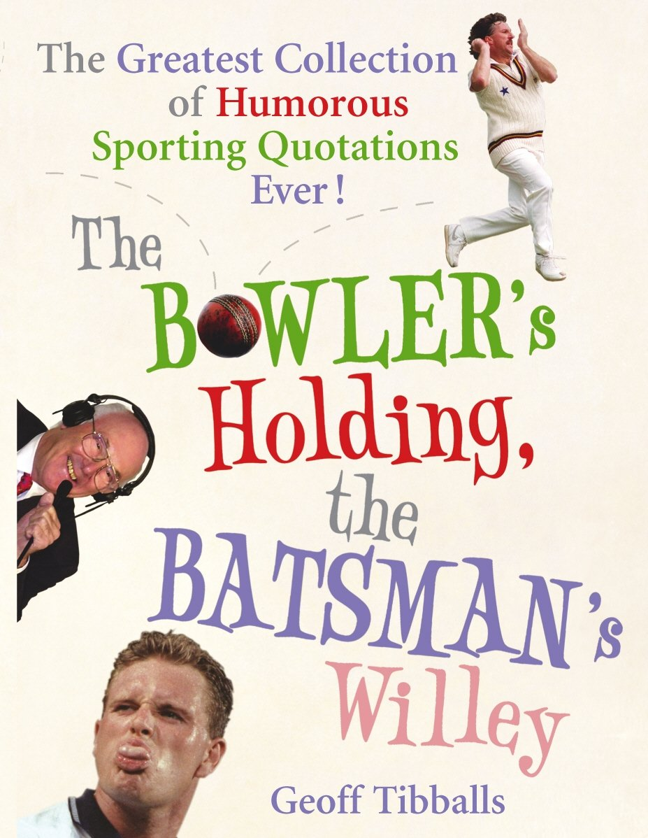 The Bowler's Holding, the Batsman's Willey: The Greatest Collection of Humorous Sporting Quotations Ever!  - Paperback