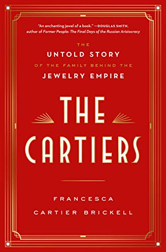 The Cartiers: The Untold Story of the Family Behind the Jewelry Empire - Hardcover