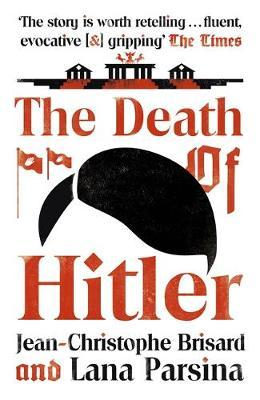 The Death of Hitler: The Final Word on the Ultimate Cold Case: The Search for Hitler's Body - Paperback