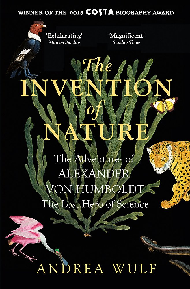 The Invention of Nature: The Adventures of Alexander von Humboldt, the Lost Hero of Science: Costa & Royal Society Prize Winner Paperback
