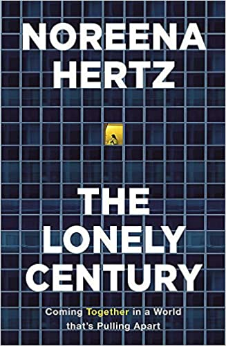 The Lonely Century: Coming Together in a World that's Pulling Apart  - TPB
