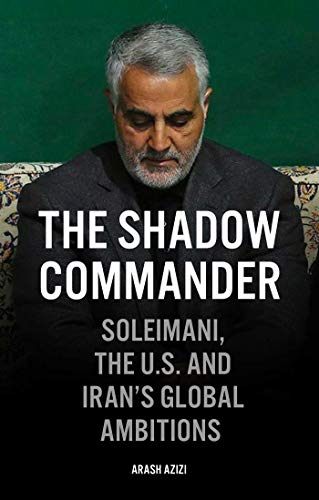 The Shadow Commander: Soleimani, the US, and Iran's Global Ambitions - Hardcover