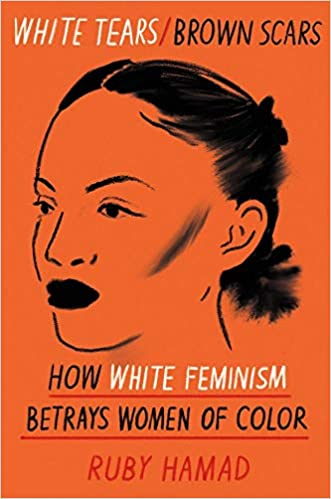 White Tears Brown Scars : How White Feminism Betrays Women of Colour