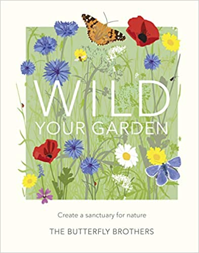 Wild Your Garden: Create a sanctuary for nature  - Hardcover