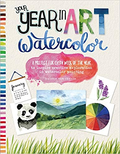 Your Year in Art: Watercolor: A project for every week of the year to inspire creative exploration in watercolor painting - Paperback