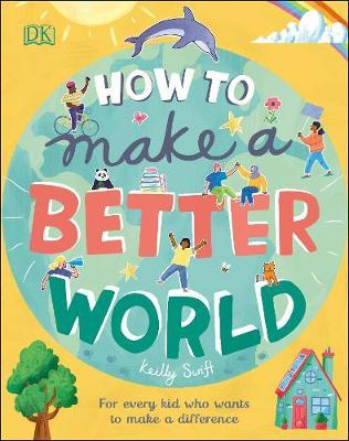 How to Make a Better World : For Every Kid Who Wants to Make a Difference