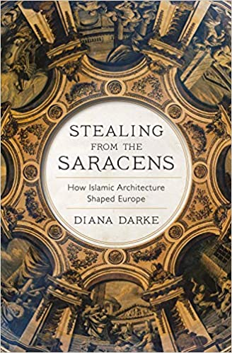 Stealing from the Saracens: How Islamic Architecture Shaped Europe - Hardcover
