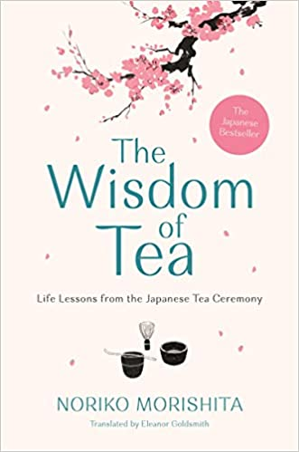 The Wisdom of Tea: Life Lessons from the Japanese Tea Ceremony - Hardcover