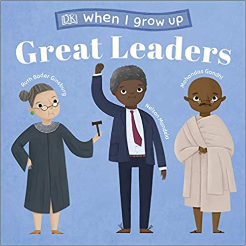 When I Grow Up - Great Leaders: Kids Like You that Became Inspiring Leaders - Board book