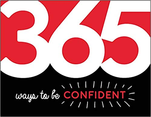 365 Ways to Be Confident: Inspiration and Motivation for Every Day - (PB)