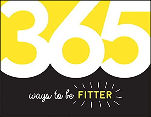 365 Ways to Be Fitter: Inspiration and Motivation for Every Day - (PB)