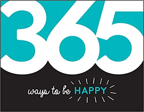 365 Ways to Be Happy: Inspiration and Motivation for Every Day - (PB)