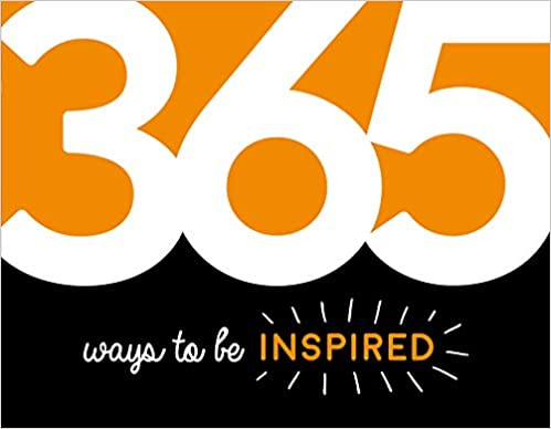 365 Ways to Be Inspired: Inspiration and Motivation for Every Day - (PB)