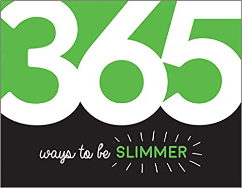 365 Ways to Be Slimmer: Inspiration and Motivation for Every Day - (PB)