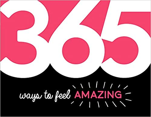 365 Ways to Feel Amazing: Inspiration and Motivation for Every Day - (PB)