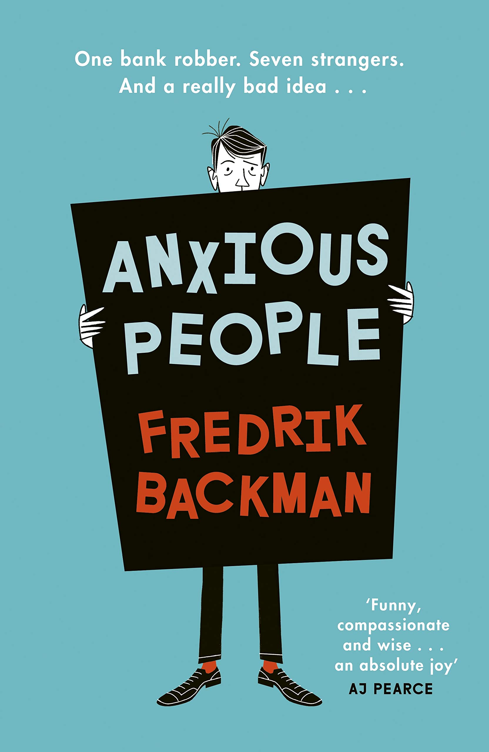 Anxious People: A funny, comforting and wise new novel from the bestselling author of A Man Called Ove – the perfect escapist treat! Hardcover